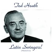 Latin Swingers! (Remastered 2015) by Ted Heath