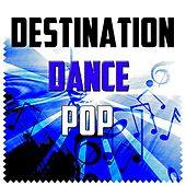 Destination Dance Pop by Various Artists