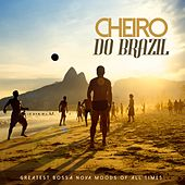 Cheiro Do Brazil: Greatest Bossa Nova Moods of All Times by Various Artists