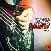 Fixin' to Country, Vol. 4 by Various Artists