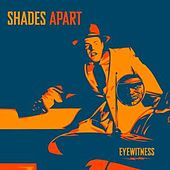 Eyewitness by Shades Apart
