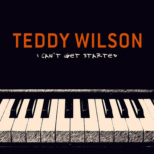 I Can't Get Started by Teddy Wilson