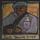Jack Daniel Time by T-Model Ford