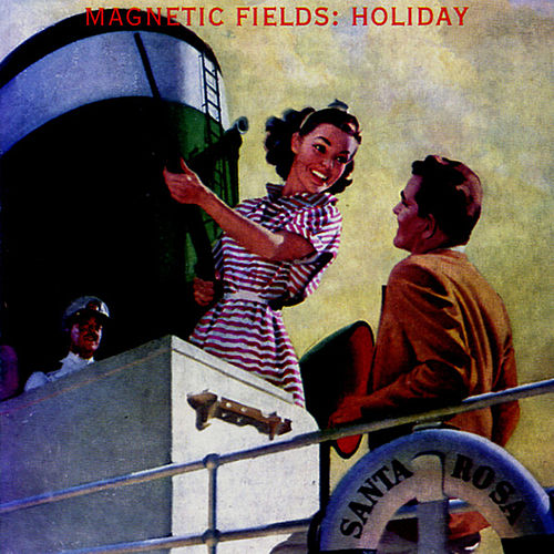 Holiday by Magnetic Fields