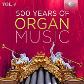 500 Years of Organ Music, Vol. 4 by Various Artists