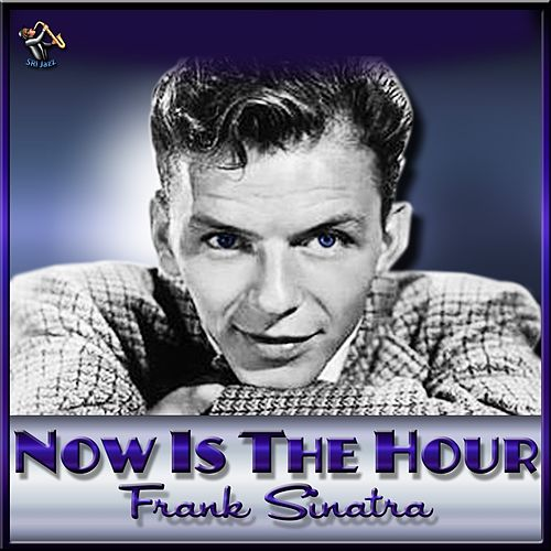Now Is The Hour by Frank Sinatra