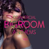 Commercial Bigroom Anthems, Vol. 2 by Various Artists