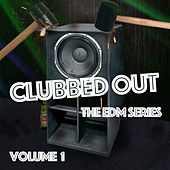 Clubbed Out - The EDM Series, Vol. 1 von Various Artists