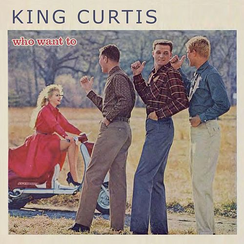 Who Want To von King Curtis