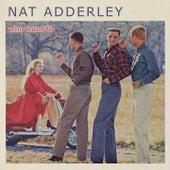 Who Want To von Nat Adderley