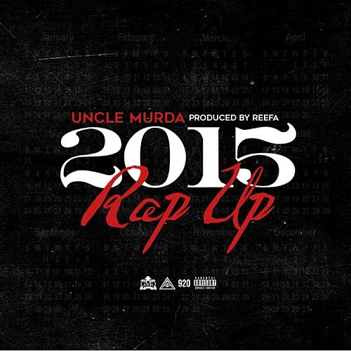 Rap Up (2015) - Single by Uncle Murda