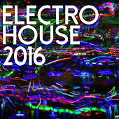 Electro House 2016 by Various Artists