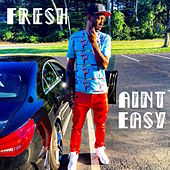 Ain't Easy - Single by Fresh