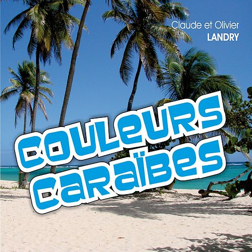 Couleurs Caraibes by Olivier Landry Claude Landry