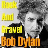 Rock And Gravel von Bob Dylan