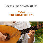 Songs For Songwriters, Vol. 3: Troubadours by Various Artists