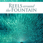 Reels Around the Fountain by Various Artists