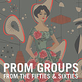 Prom Groups from the Fifties & Sixties by Various Artists