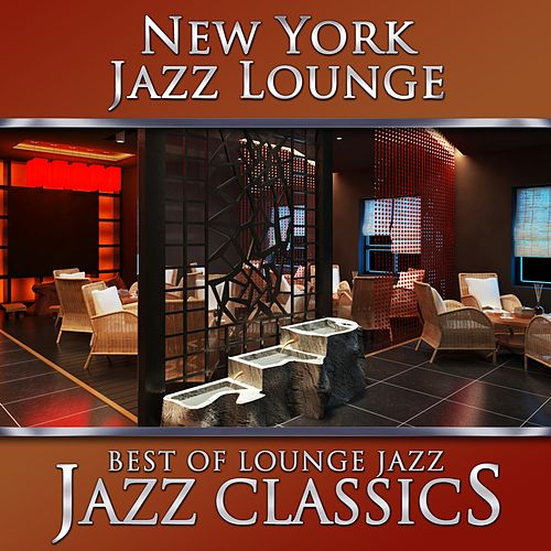 Best of Lounge Jazz - Jazz Classics by New York Jazz Lounge