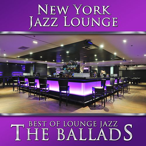 Best of Lounge Jazz - The Ballads by New York Jazz Lounge