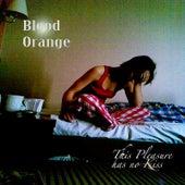 This Pleasure Has No Kiss by Blood Orange
