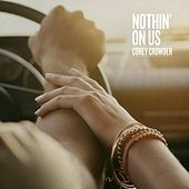 Nothin' on Us by Corey Crowder