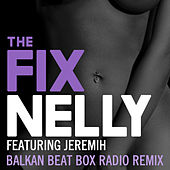 The Fix (Balkan Beat Box Remix) by Nelly