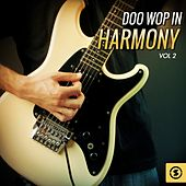 Doo Wop in Harmony, Vol. 2 by Various Artists