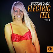 Delicious Dance: Electric Feel, Vol. 2 by Various Artists