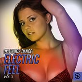 Delicious Dance: Electric Feel, Vol. 3 by Various Artists