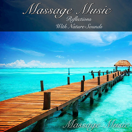 Massage Music: Reflections with Nature Sounds by Massage Music