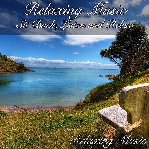 Relaxing Music: Sit Back, Listen and Relax by Relaxing Music
