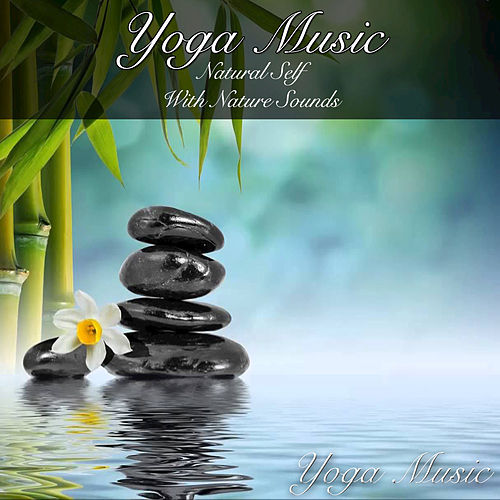 Yoga Music: Natural Self with Nature Sounds by Yoga Music
