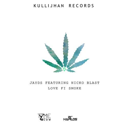 Love Fi Smoke (feat. Nicko Blast) - Single by Jayds