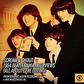 Scream & Shout: 1964 Beatlemania Interviews (All About Gene Loving) by The Beatles
