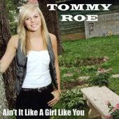 Ain't It Like a Girl Like You by Tommy Roe