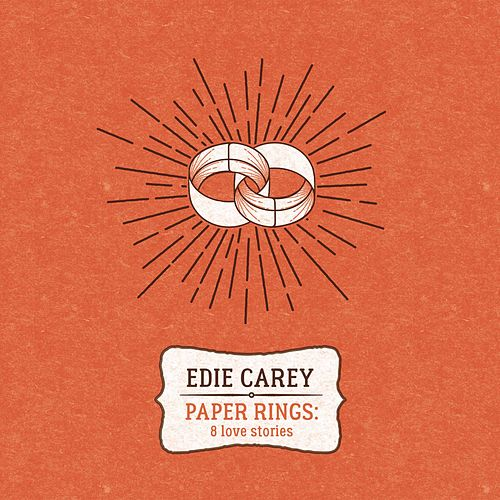Paper Rings: 8 Love Stories by Edie Carey