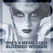 She's a Mean, Cold Blooded Woman by Various Artists