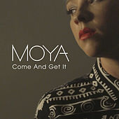 Come And Get It by Moya