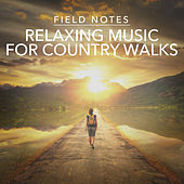 Field Notes: Relaxing Music for Country Walks by Various Artists