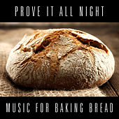 Prove it All Night: Music for Baking Bread by Various Artists