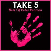 Take 5 - Best Of Peter Pearson by Peter Pearson