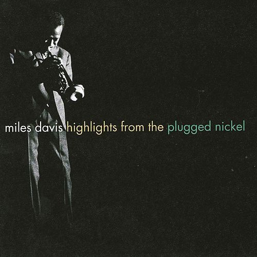 Highlights From The Plugged Nickel by Miles Davis