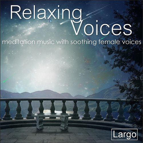 Relaxing Voices - meditation music with soothing female voices by Largo