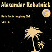 Music For an Imaginary Club Vol. 4 by Alexander Robotnick