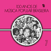 100 Anos de Música Popular Brasileira, Vol. 7 by Various Artists