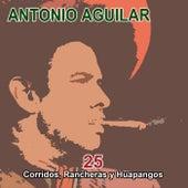 25 Corridos, Rancheras y Huapangos by Antonio Aguilar