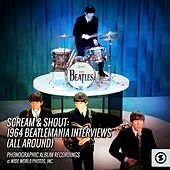 Scream & Shout: 1964 Beatlemania Interviews (All Around) by The Beatles