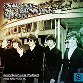 Scream & Shout: 1964 Beatlemania Interviews (Dallas Days) by The Beatles