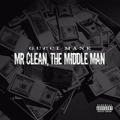 Mr. Clean, The Middle Man by Gucci Mane